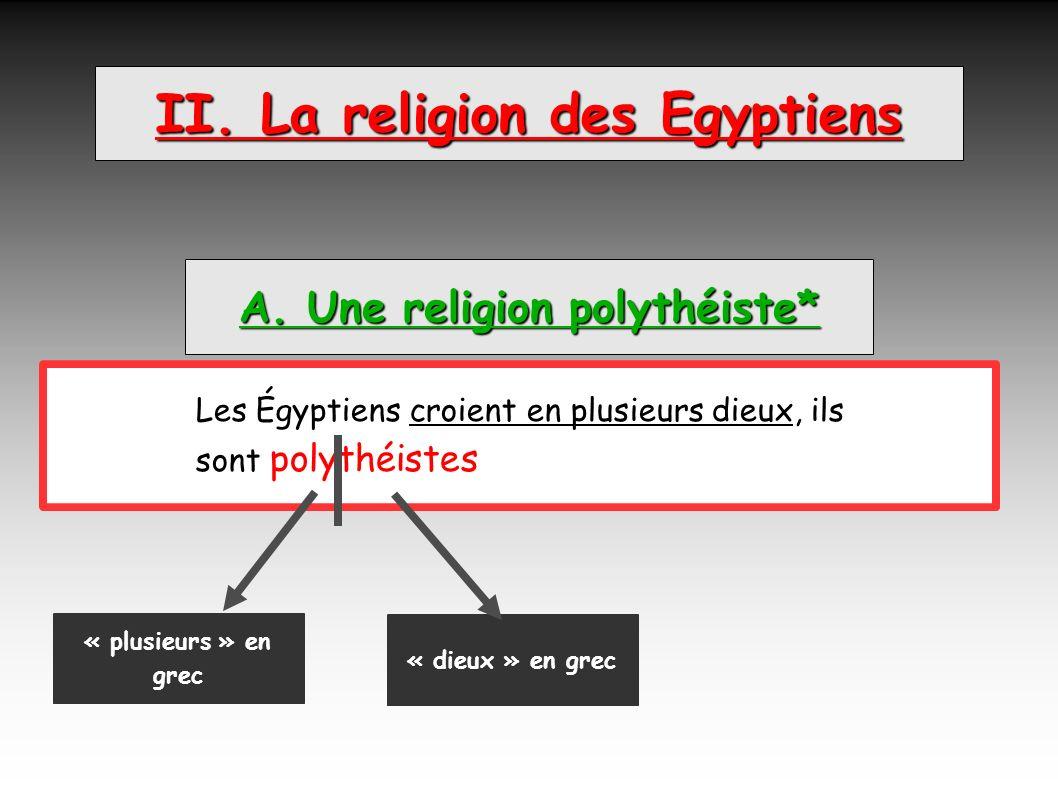 II. La religion des Egyptiens A. Une religion polythéiste*