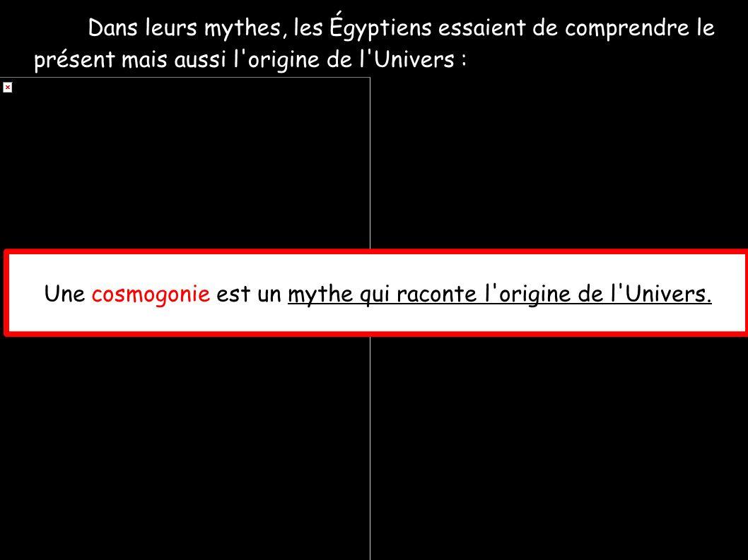 Une cosmogonie est un mythe qui raconte l origine de l Univers.