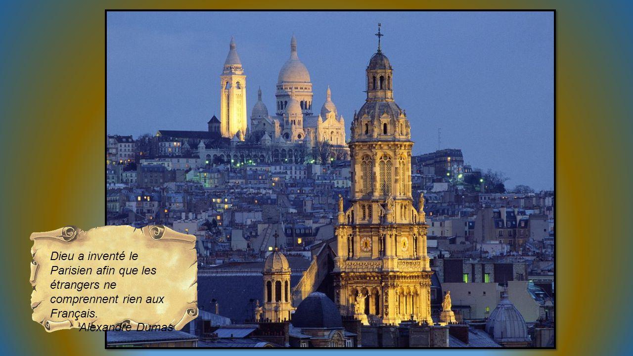 Dieu a inventé le Parisien afin que les étrangers ne comprennent rien aux Français.