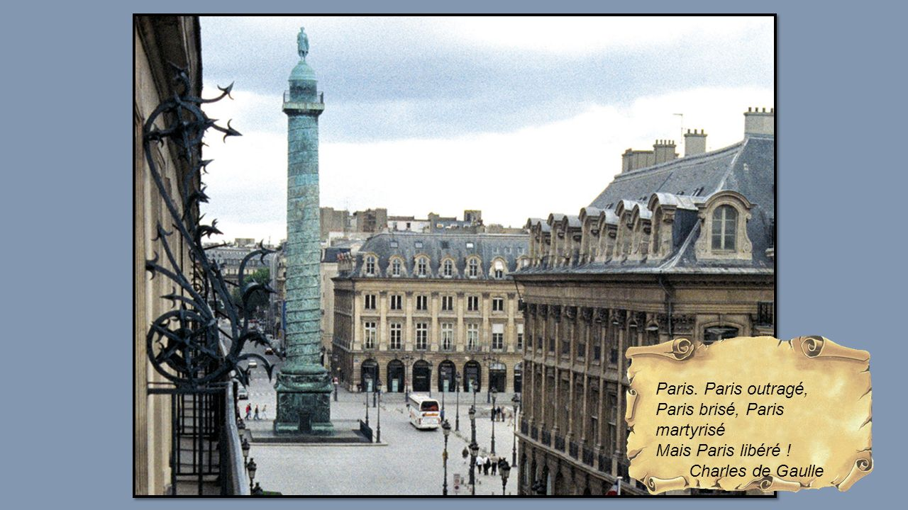 Paris. Paris outragé, Paris brisé, Paris martyrisé Mais Paris libéré ! Charles de Gaulle