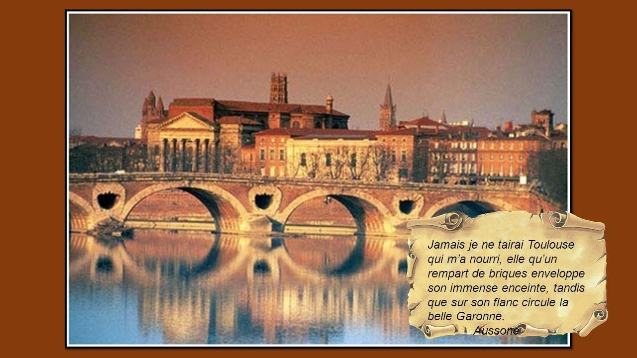 Jamais je ne tairai Toulouse qui m'a nourri, elle qu'un rempart de briques enveloppe son immense enceinte, tandis que sur son flanc circule la belle Garonne.