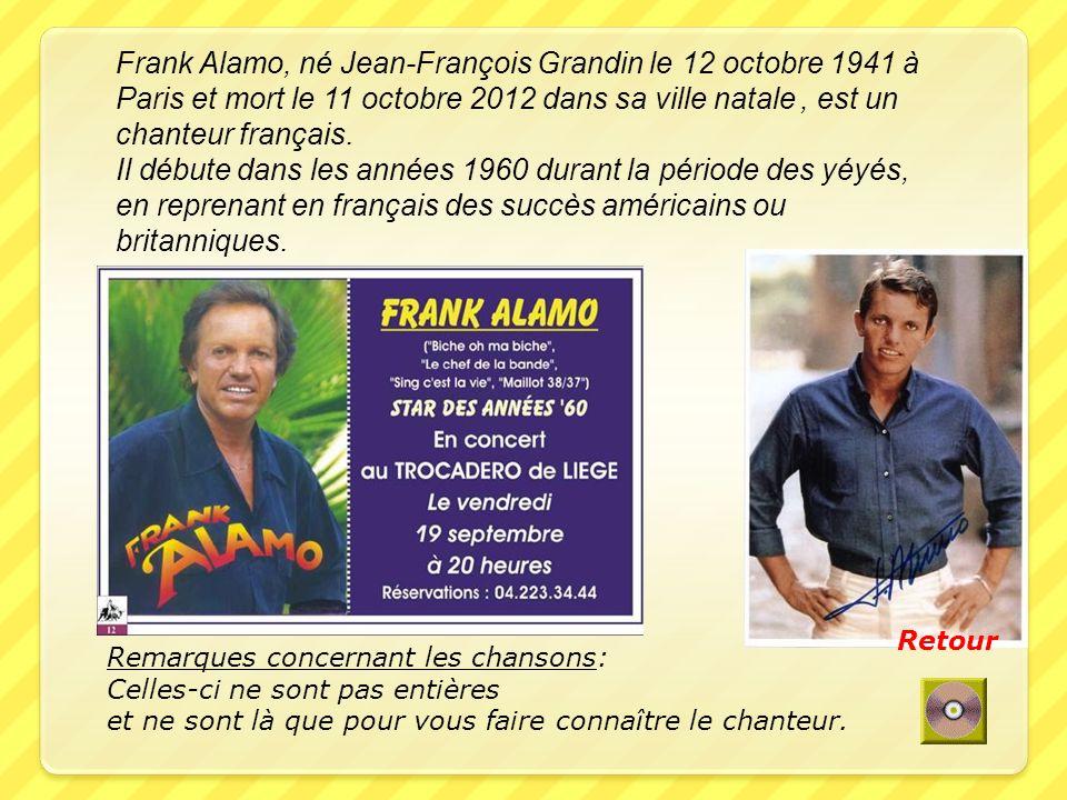 Frank Alamo, né Jean-François Grandin le 12 octobre 1941 à Paris et mort le 11 octobre 2012 dans sa ville natale , est un chanteur français.
