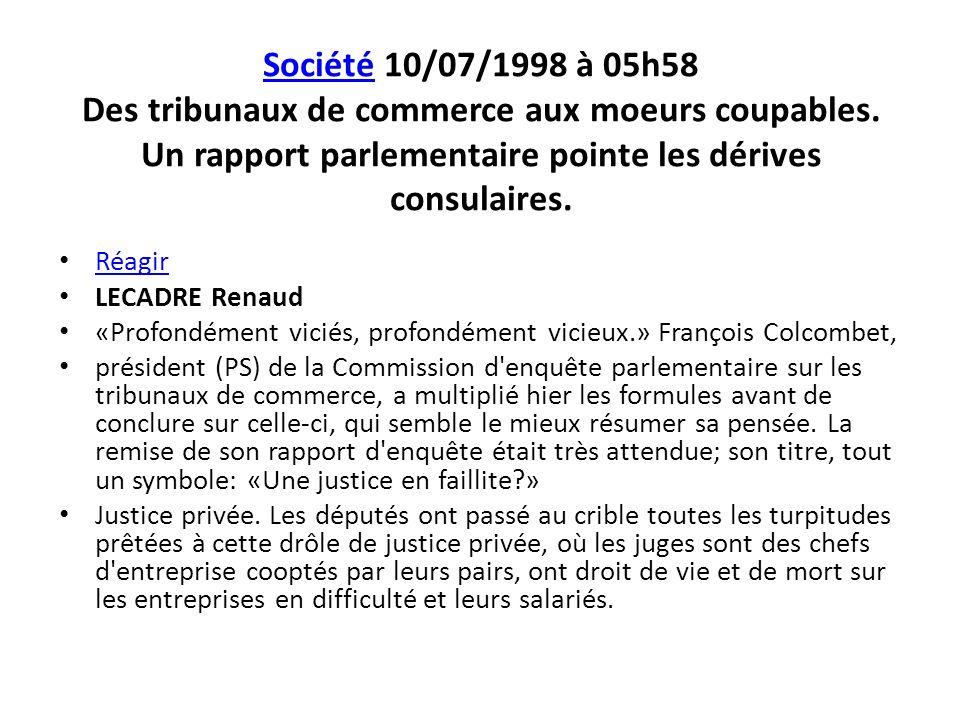 Société 10/07/1998 à 05h58 Des tribunaux de commerce aux moeurs coupables. Un rapport parlementaire pointe les dérives consulaires.