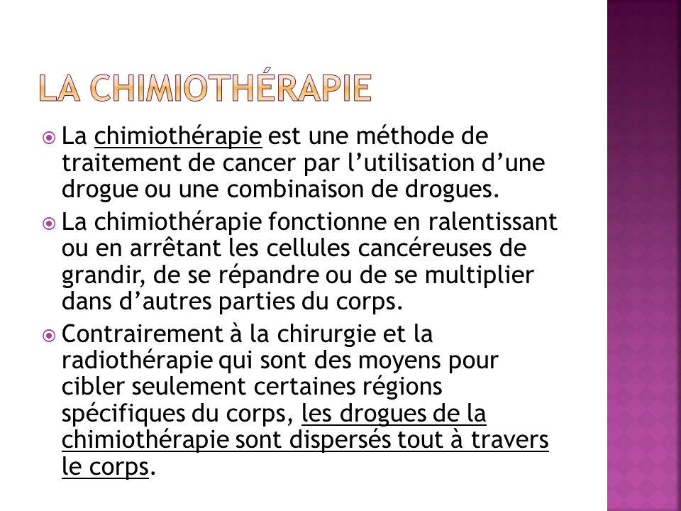 La chimiothérapie La chimiothérapie est une méthode de traitement de cancer par l'utilisation d'une drogue ou une combinaison de drogues.