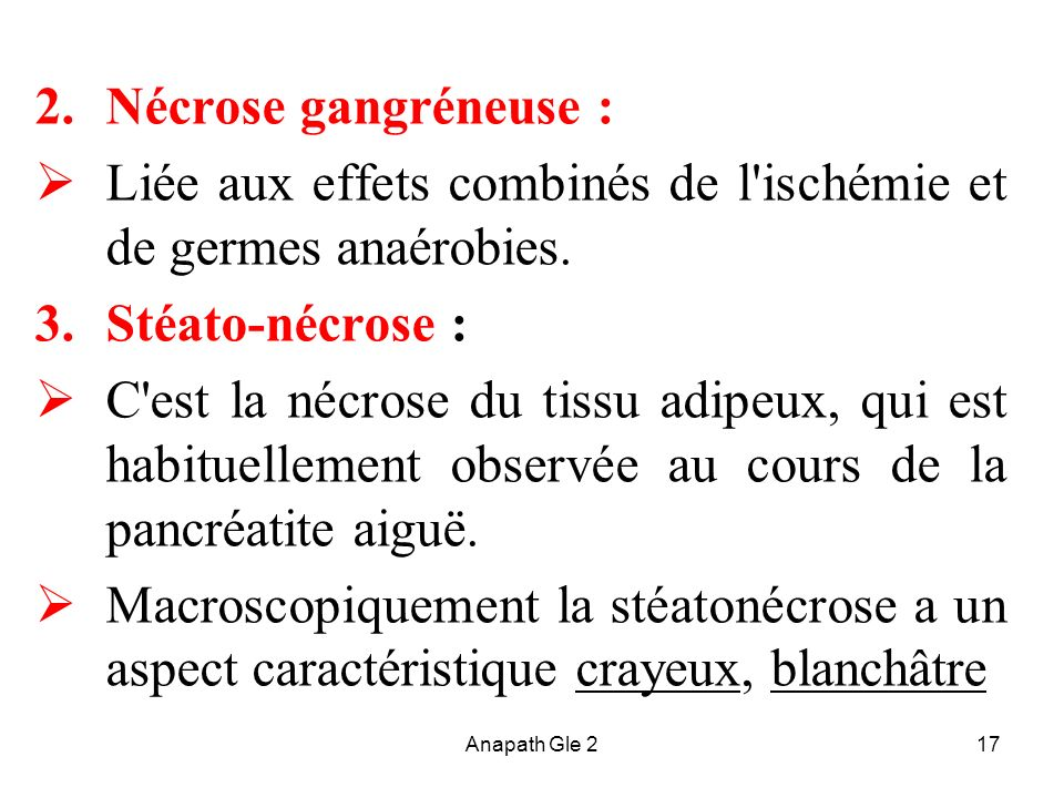 Liée aux effets combinés de l ischémie et de germes anaérobies.