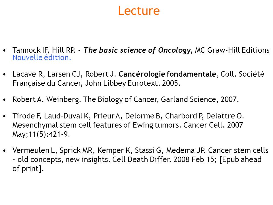 Lecture Tannock IF, Hill RP. - The basic science of Oncology, MC Graw-Hill Editions Nouvelle édition.