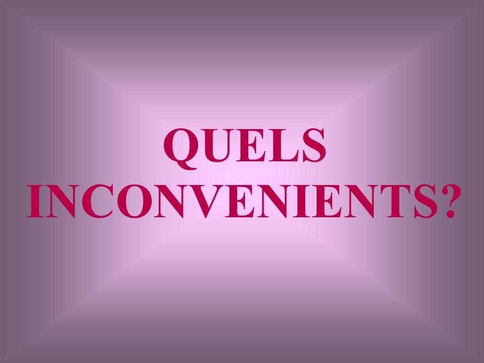 QUELS INCONVENIENTS