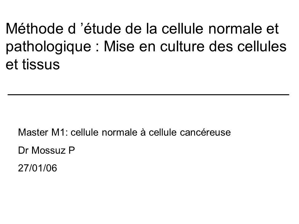 Méthode d 'étude de la cellule normale et pathologique : Mise en culture des cellules et tissus