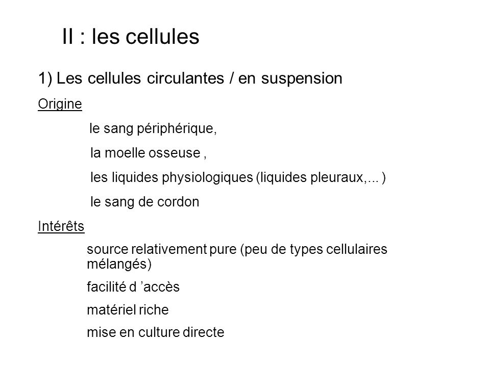 II : les cellules 1) Les cellules circulantes / en suspension Origine