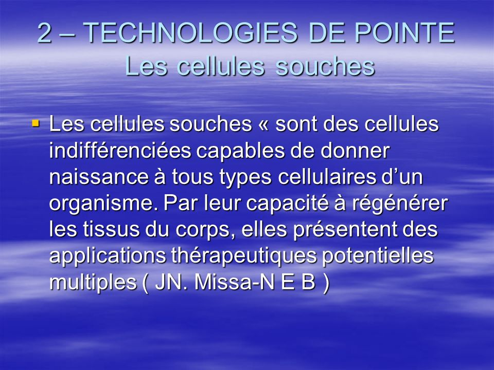 2 – TECHNOLOGIES DE POINTE Les cellules souches