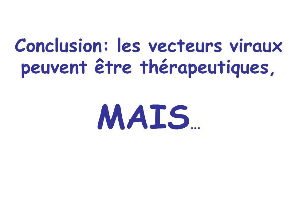 Conclusion: les vecteurs viraux peuvent être thérapeutiques,