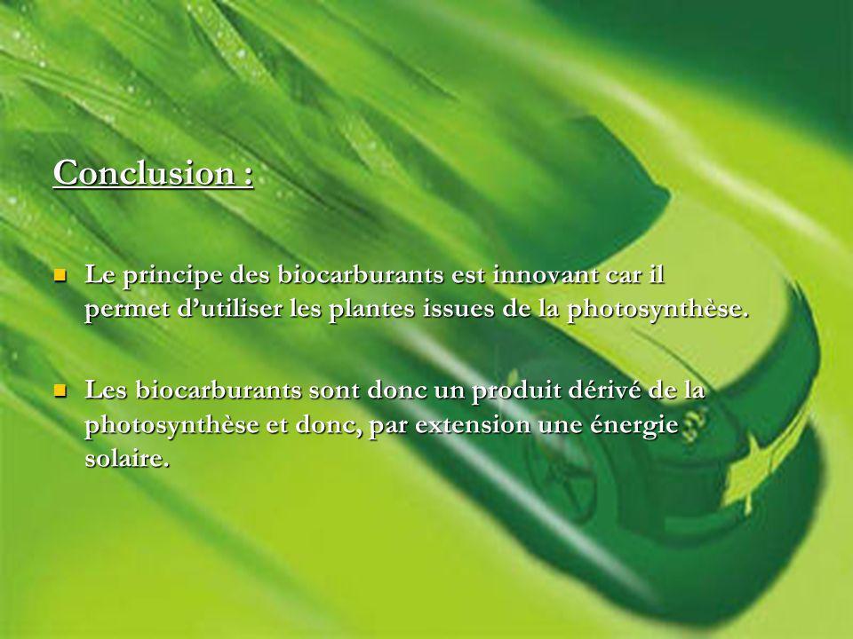 Conclusion : Le principe des biocarburants est innovant car il permet d'utiliser les plantes issues de la photosynthèse.