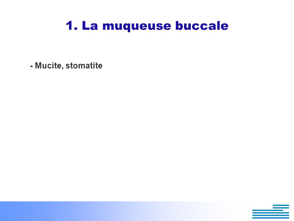 1. La muqueuse buccale - Mucite, stomatite