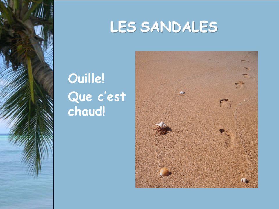 LES SANDALES Ouille! Que c'est chaud!