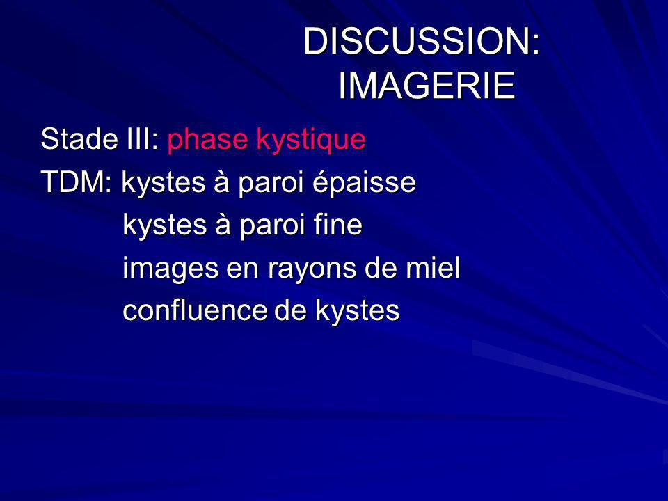 DISCUSSION: IMAGERIE Stade III: phase kystique