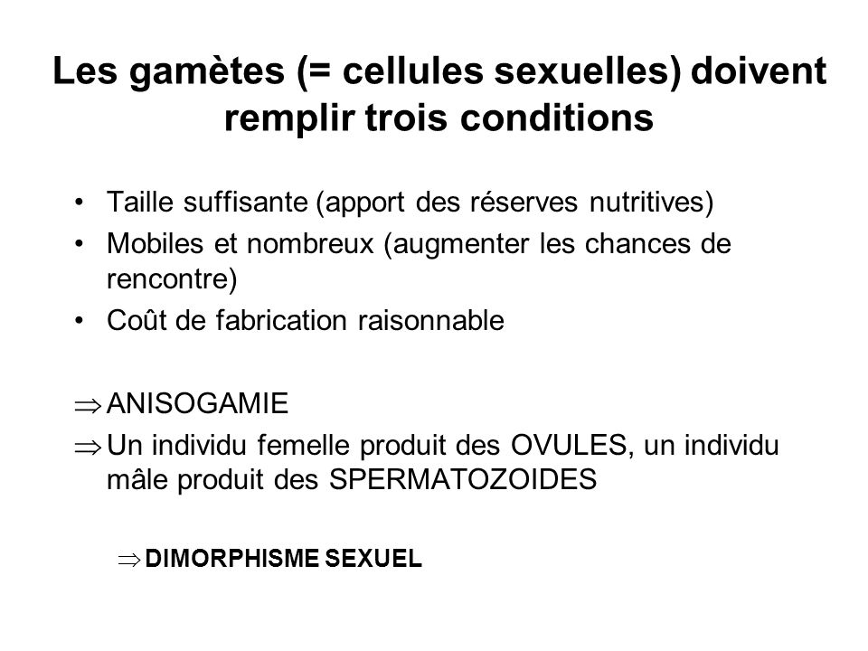Les gamètes (= cellules sexuelles) doivent remplir trois conditions