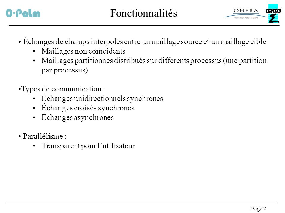 Fonctionnalités Échanges de champs interpolés entre un maillage source et un maillage cible. Maillages non coïncidents.