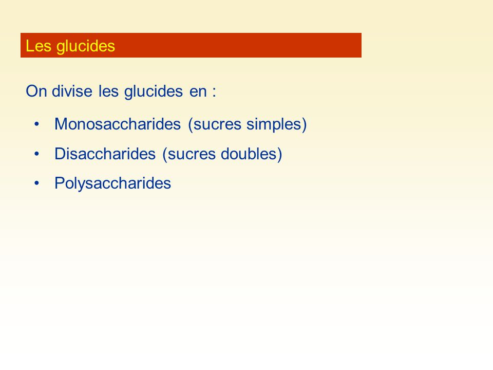 Les glucides On divise les glucides en : Monosaccharides (sucres simples) Disaccharides (sucres doubles)