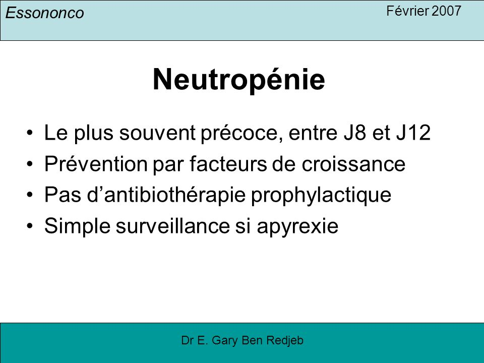 Neutropénie Le plus souvent précoce, entre J8 et J12