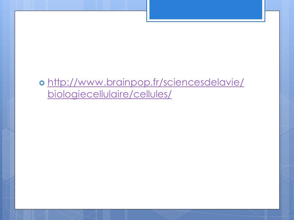 http://www.brainpop.fr/sciencesdelavie/biologiecellulaire/cellules/