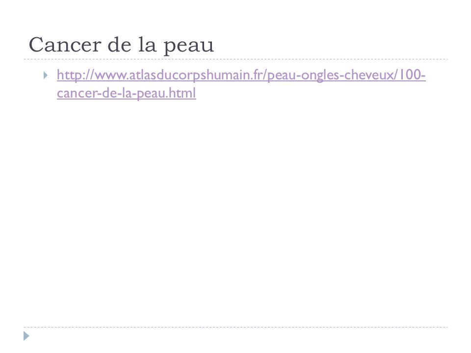 Cancer de la peau http://www.atlasducorpshumain.fr/peau-ongles-cheveux/100- cancer-de-la-peau.html
