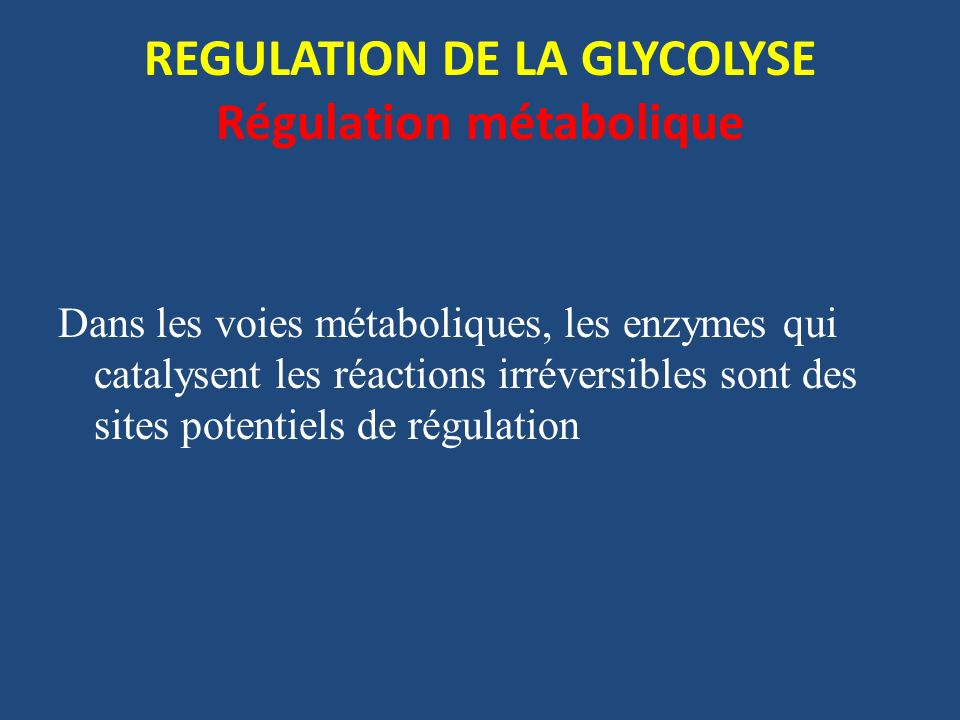 REGULATION DE LA GLYCOLYSE Régulation métabolique