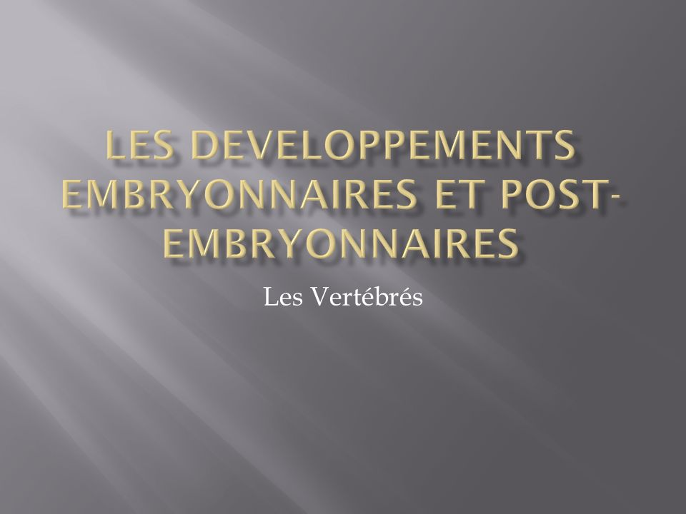 Les developpements embryonnaires et post-embryonnaires