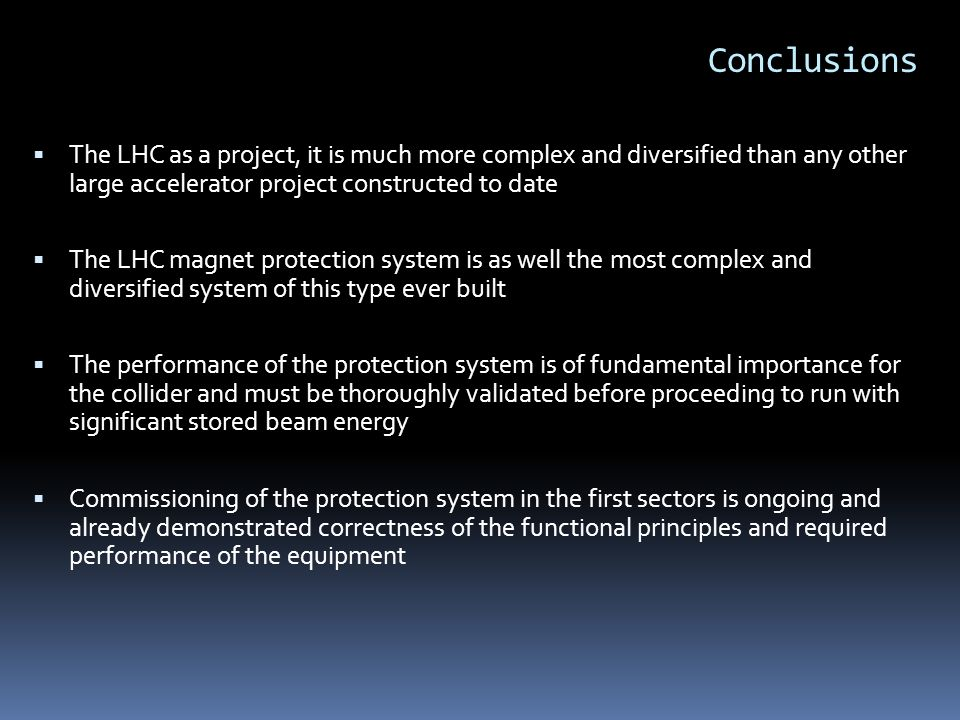 Conclusions The LHC as a project, it is much more complex and diversified than any other large accelerator project constructed to date.