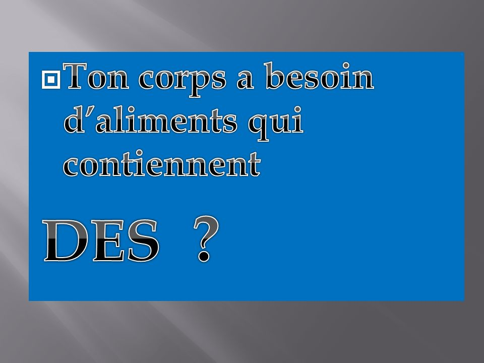 Ton corps a besoin d'aliments qui contiennent