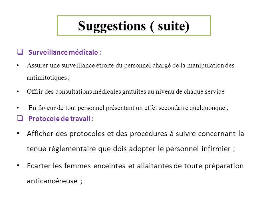 Suggestions ( suite) Surveillance médicale : Assurer une surveillance étroite du personnel chargé de la manipulation des antimitotiques ;