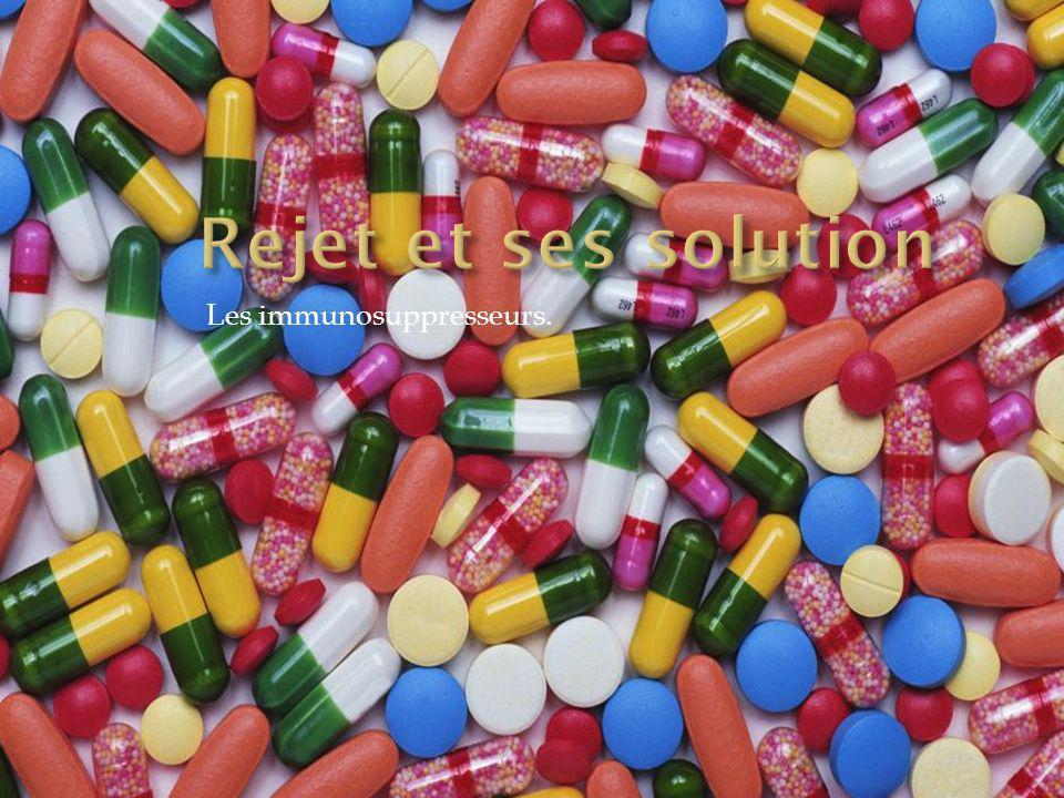 Rejet et ses solution Les immunosuppresseurs.