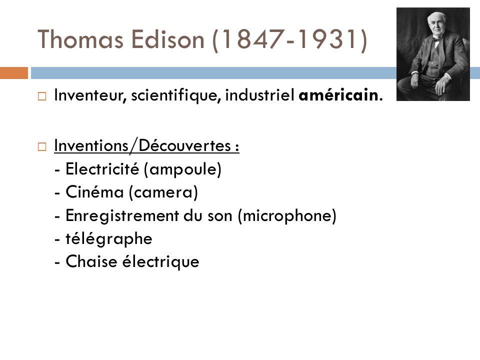 Thomas Edison (1847-1931) Inventeur, scientifique, industriel américain.