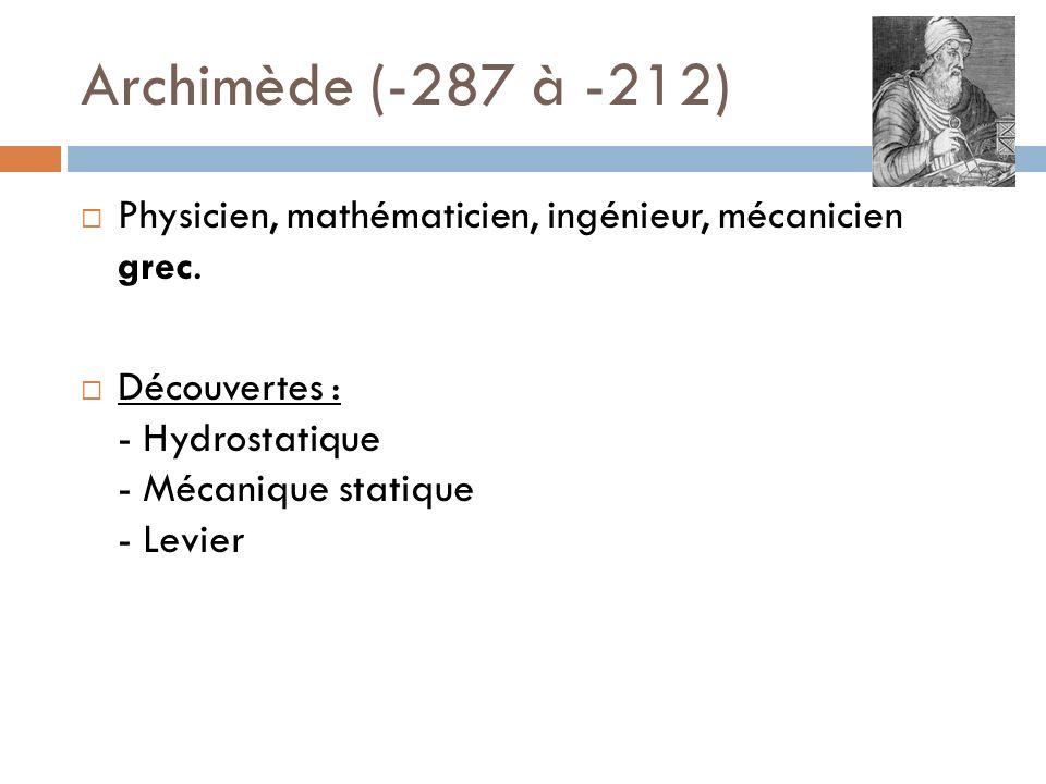 Archimède (-287 à -212) Physicien, mathématicien, ingénieur, mécanicien grec.