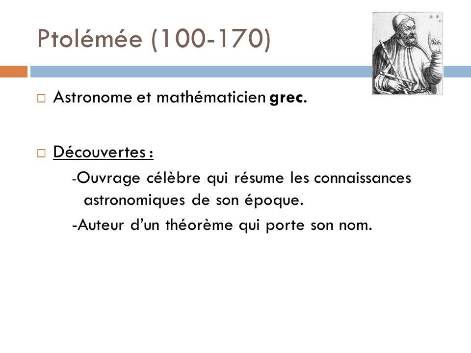 Ptolémée (100-170) Astronome et mathématicien grec. Découvertes :
