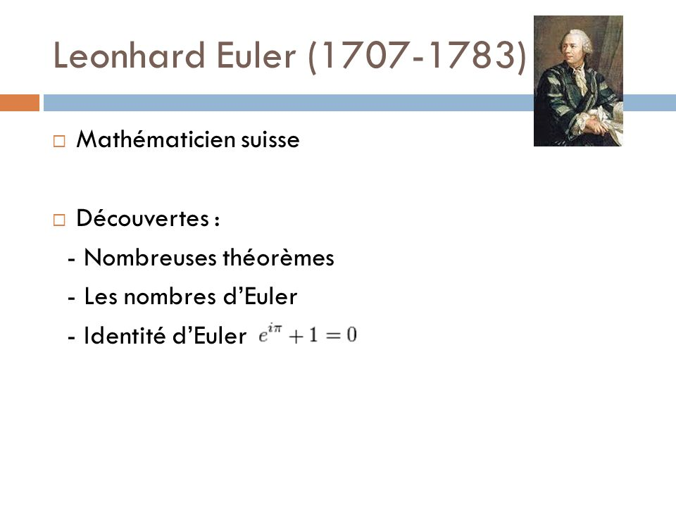 Leonhard Euler (1707-1783) Mathématicien suisse Découvertes :