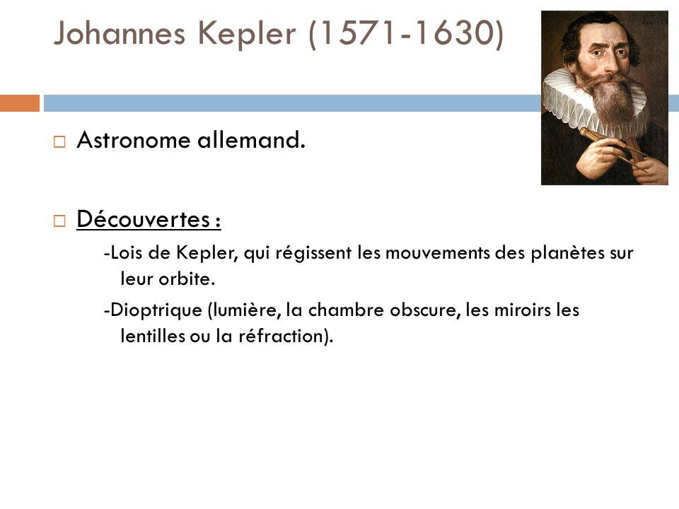 Johannes Kepler (1571-1630) Astronome allemand. Découvertes :