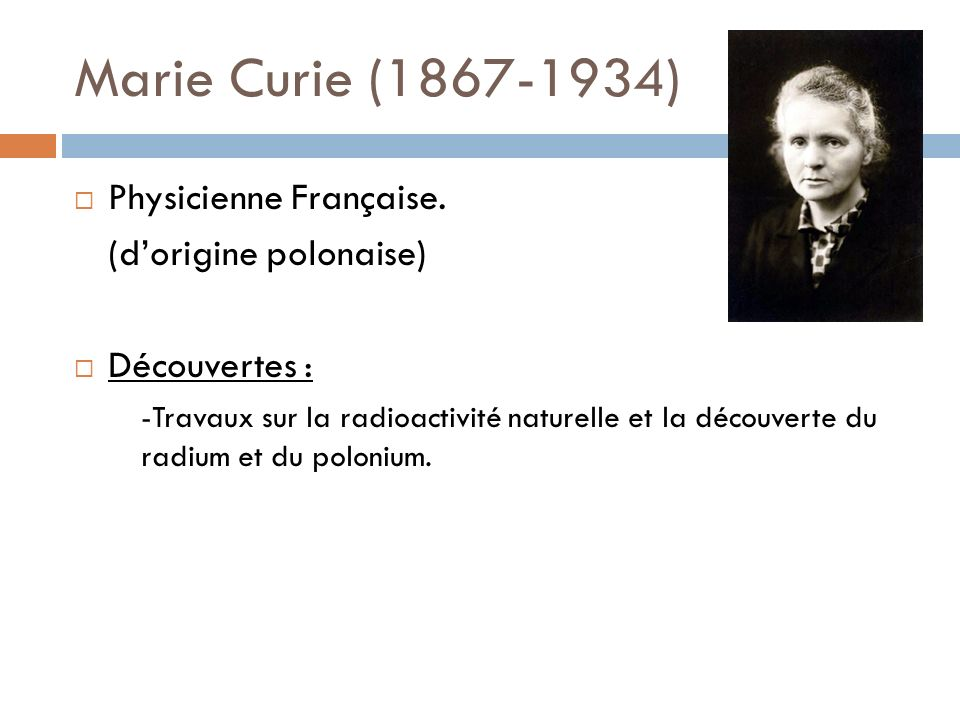 Marie Curie (1867-1934) Physicienne Française. (d'origine polonaise)