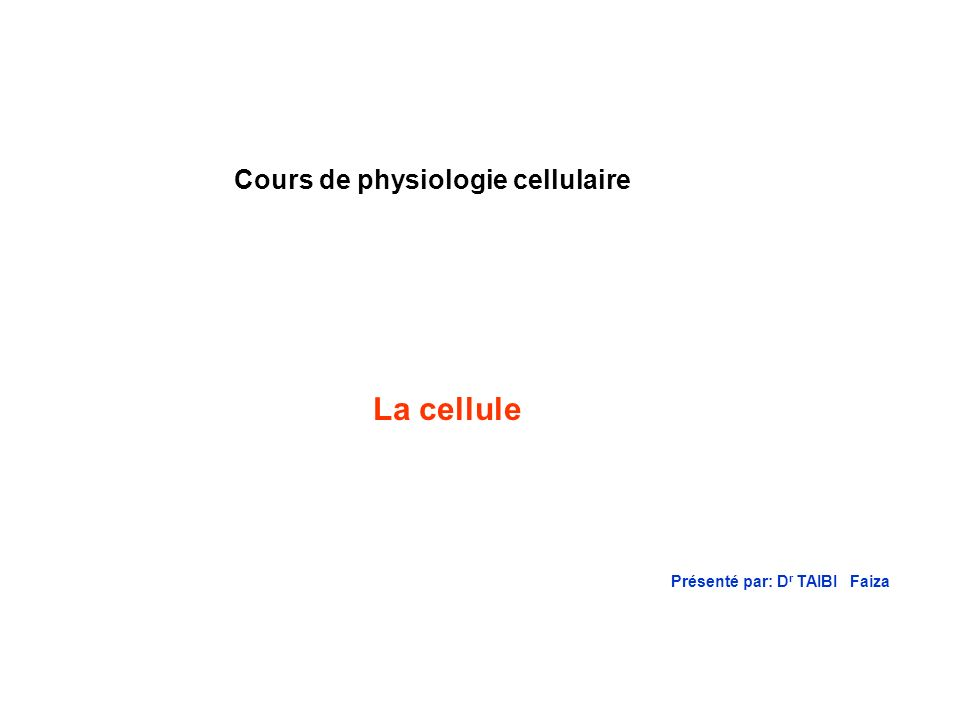 Cours de physiologie cellulaire Présenté par: Dr TAIBI Faiza