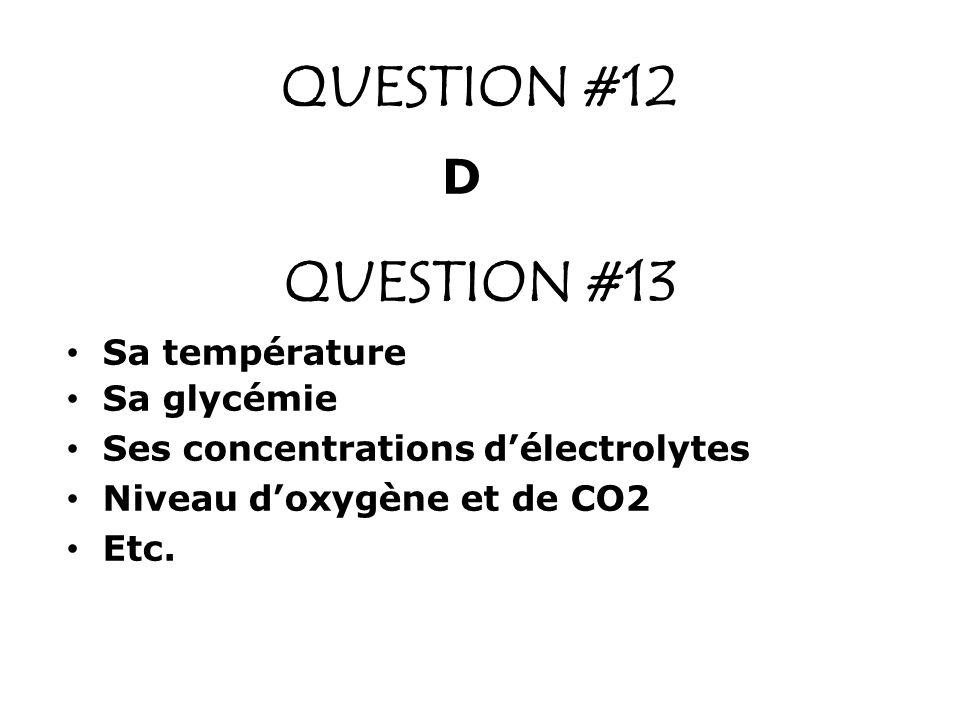 QUESTION #12 QUESTION #13 D Sa température Sa glycémie