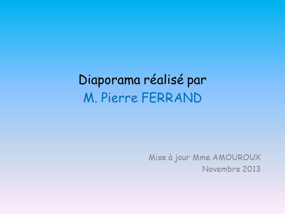 Diaporama réalisé par M. Pierre FERRAND Mise à jour Mme AMOUROUX