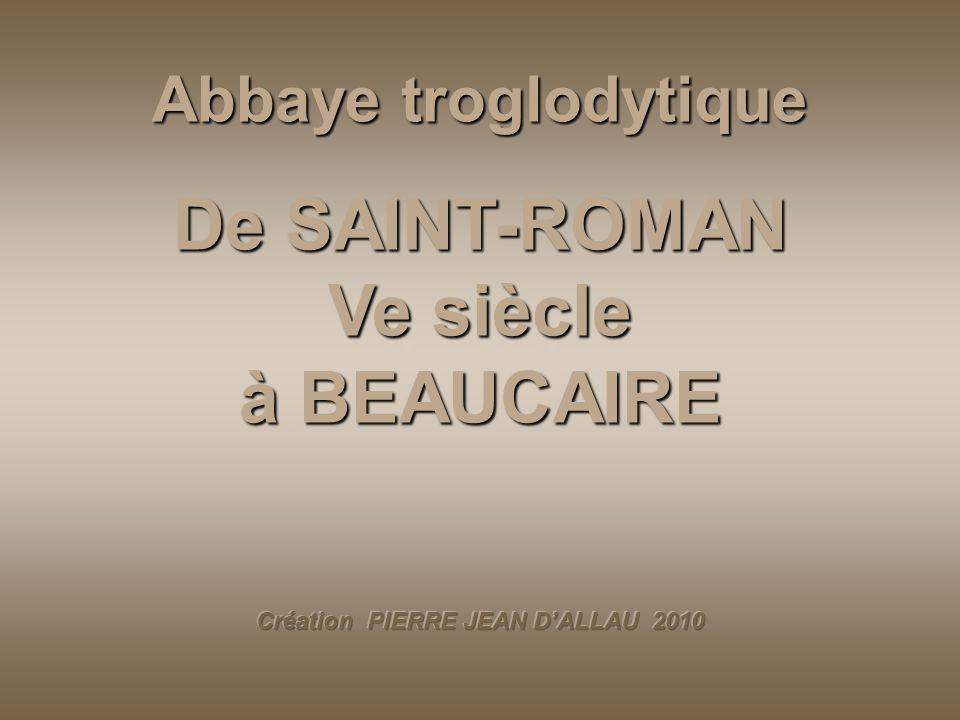 De SAINT-ROMAN Ve siècle à BEAUCAIRE Création PIERRE JEAN D'ALLAU 2010