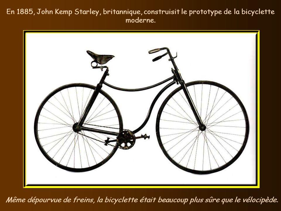 En 1885, John Kemp Starley, britannique, construisit le prototype de la bicyclette moderne.