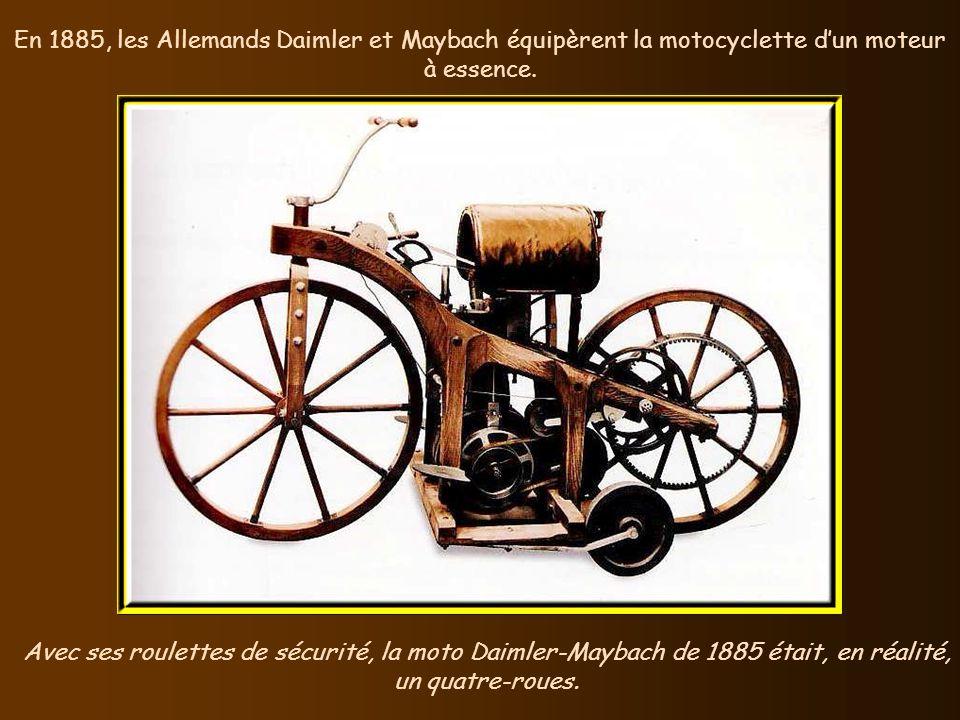 En 1885, les Allemands Daimler et Maybach équipèrent la motocyclette d'un moteur à essence.