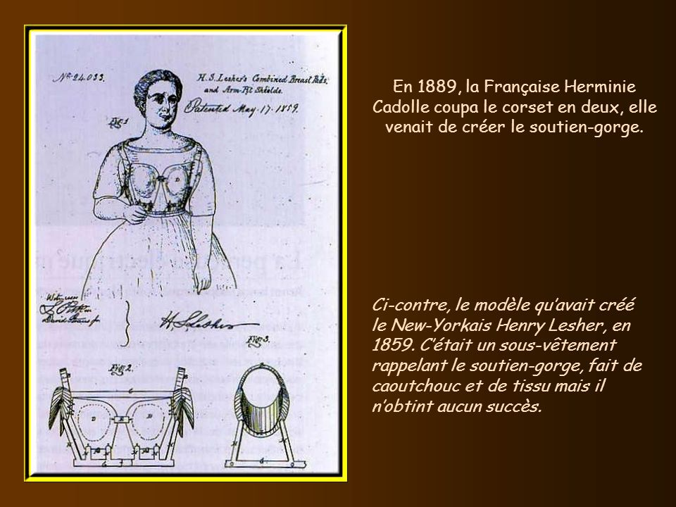 En 1889, la Française Herminie Cadolle coupa le corset en deux, elle venait de créer le soutien-gorge.