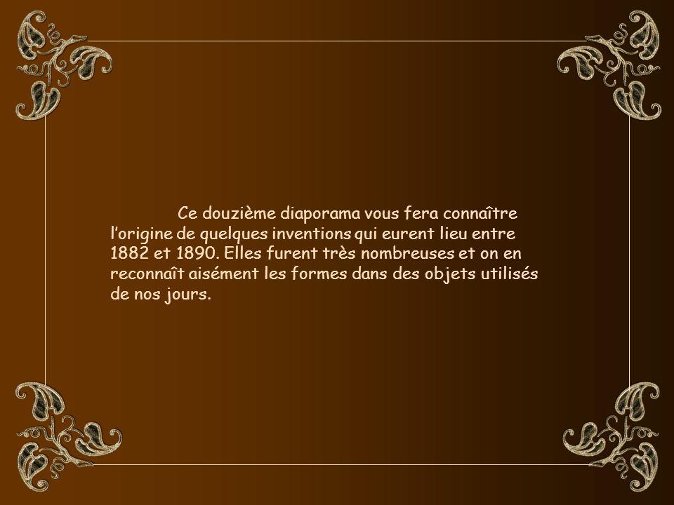 Ce douzième diaporama vous fera connaître l'origine de quelques inventions qui eurent lieu entre 1882 et 1890.