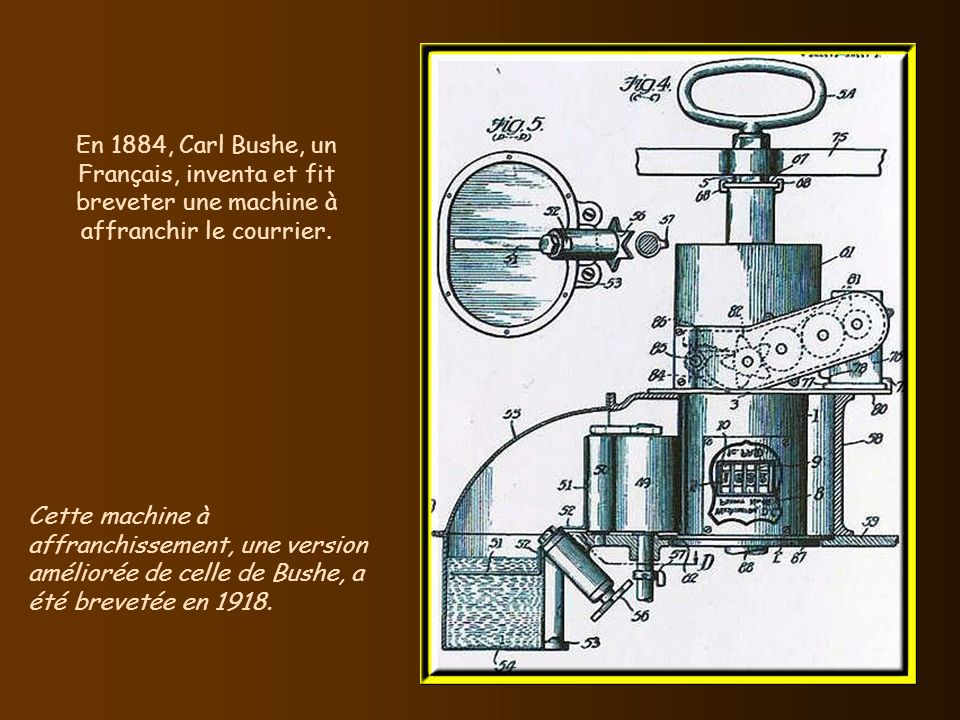 En 1884, Carl Bushe, un Français, inventa et fit breveter une machine à affranchir le courrier.