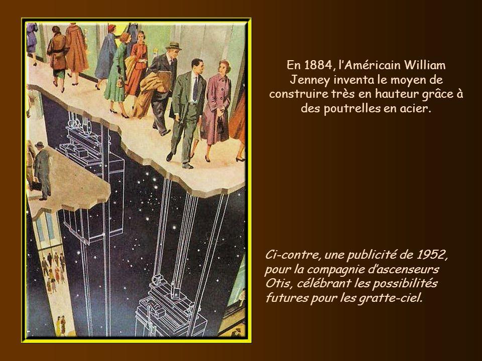 En 1884, l'Américain William Jenney inventa le moyen de construire très en hauteur grâce à des poutrelles en acier.