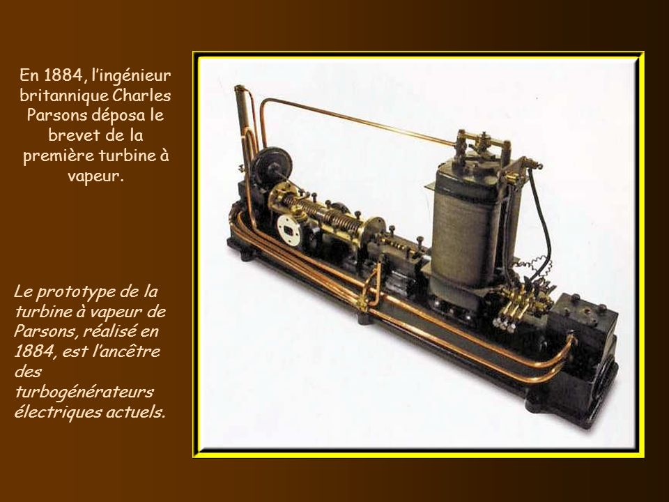 En 1884, l'ingénieur britannique Charles Parsons déposa le brevet de la première turbine à vapeur.