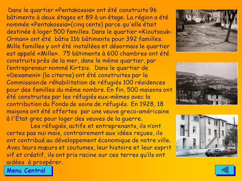 Dans le quartier «Pentakossia» ont été construits 96 bâtiments à deux étages et 89 à un étage. La région a été nommée «Pentakossia»(cinq cents) parce qu elle était destinée à loger 500 familles. Dans le quartier «Kioutsouk-Orman» ont été bâtis 116 bâtiments pour 392 familles. Mille familles y ont été installées et désormais le quartier est appelé «Mille». 75 bâtiments à 600 chambres ont été construits près de la mer, dans le même quartier, par l'entrepreneur nommé Kirtzis. Dans le quartier de «Dexameni» (la citerne) ont été construites par la Commission de réhabilitation de réfugiés 100 résidences pour des familles du même nombre. En fin, 500 maisons ont été construites par les réfugiés eux-mêmes avec la contribution du Fonds de soins de réfugiés. En 1928, 18 maisons ont été offertes par une veuve greco-américaine à l État grec pour loger des veuves de la guerre. Les réfugiés, actifs et entreprenants, ils n'ont certes pas nui mais, contrairement aux idées reçues, ils ont contribué au développement économique de notre ville. Avec leurs mœurs et coutumes, leur histoire et leur esprit vif et créatif, ils ont pris racine sur ces terres qu'ils ont aidées à prospérer.