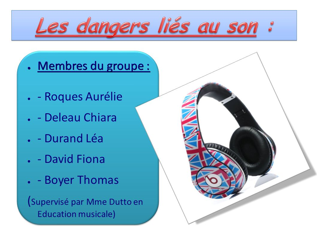 Les dangers liés au son :